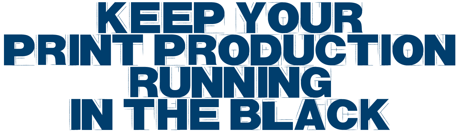 Keep your print production running in the black